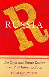Russia: The Once and Future Empire From Pre-History to Putin by Philip Longworth (2006-11-28)