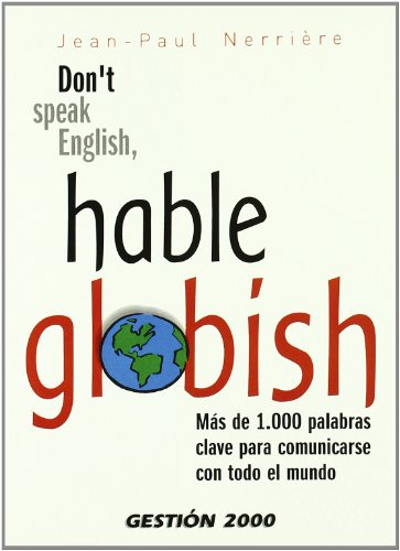 Don t speak English, hable Globish: Más de 1.000 palabras claves para comunicarse con todo el mundo