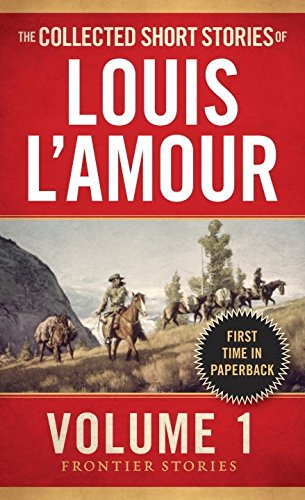 Collected Short Stories of Louis L'Amour: Volume 1: Frontier Stories (Frontier Stories Vol 1)