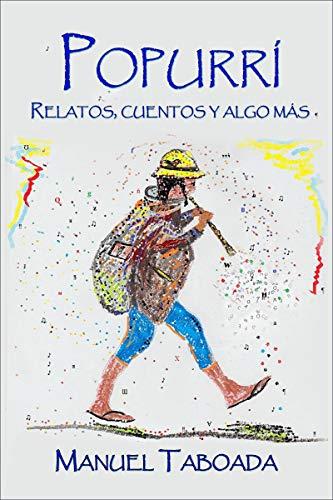 Popurri: Relatos, cuentos y algo más por Manuel Taboada