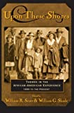 Upon These Shores: Themes in the African-American Experience from the Seventeenth Cen...
