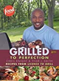 Grilled to Perfection: Recipes from The Television Series License to Grill