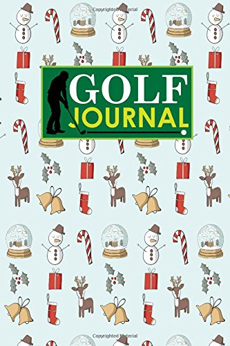 Golf Journal: Book Golf, Golf Score Book, Golf Course Yardage, Golf Yardage Book Template, Christmas Cover: Volume 76 por Rogue Plus Publishing