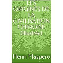 LES ORIGINES DE LA CIVILISATION CHINOISE (Illustrée) (French Edition)