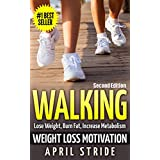 Walking: Weight Loss Motivation: Lose Weight, Burn Fat & Increase Metabolism (Walking, Walking to Lose Weight, Walking For Weight Loss, Workout Plan, Burn Fat, Lose Weight) (English Edition)