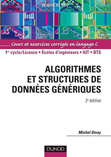 Algorithmes et structures de données génériques - Cours et exercices corrigés en langage C par Michel Divay