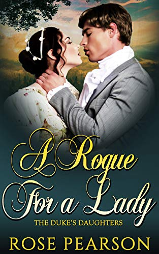 A Rogue for a Lady (The Duke's Daughters Book 1) (English Edition) par Rose Pearson