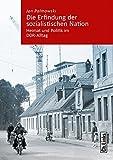 Die Erfindung der sozialistischen Nation: Heimat und Politik im DDR-Alltag (Band 4 der Reihe »Kommunismus und Gesellschaft« herausgegeben vom Zentrum für...