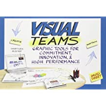By David Sibbet Visual Teams: Graphic Tools for Commitment, Innovation, and High Performance (1st Edition)