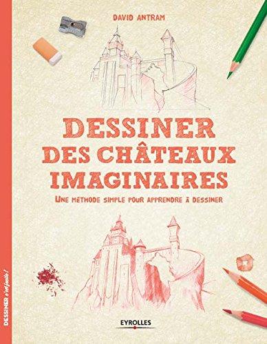 Dessiner des châteaux imaginaires: Une méthode simple pour apprendre à dessiner. par David Antram