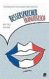 Bessersprecher Französisch: 150 Redewendungen für ein ausdrucksstarkes Französisch