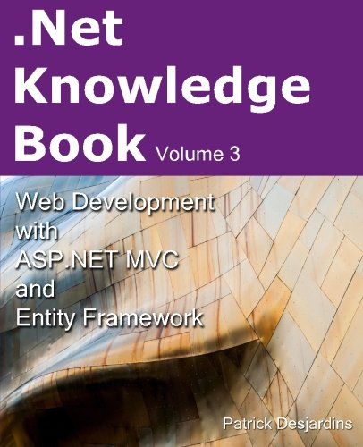 .Net Knowledge Book : Web Development with Asp.Net MVC and Entity Framework: .Net Knowledge Book : Web Development with Asp.Net MVC and Entity Framework: Volume 3