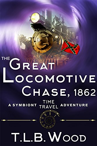 The Great Locomotive Chase, 1862 (the Symbiont Time Travel Adventures Series, Book 4): Young Adult Time Travel Adventure por T.l.b. Wood Gratis