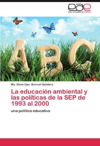 La educación ambiental y las políticas de la SEP de 1993 al 2000 por Burruel Quintero Ma. Elena Gpe.
