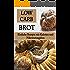 Low Carb Brot: Einfache Rezepte mit Kalorien und Nährwertangaben (Low Carb Rezepte, Low Carb backen, Brot selbst backen)