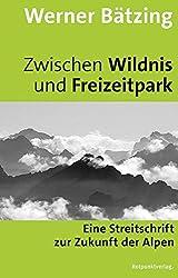 Zwischen Wildnis und Freizeitpark: Eine Streitschrift zur Zukunft der Alpen