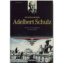 Ritterkreuzträger - Generalmajor Adelbert Schulz - Mit der 7. Panzerdivision in West und Ost - FLECHSIG Verlag (Flechsig - Geschichte/Zeitgeschichte)