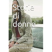 Storie di donne: Libro bilingue Italiano Inglese in un'antologia di racconti brevi