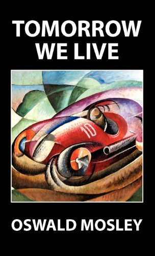 Tomorrow We Live by Oswald Mosley (2012-08-31)