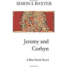 Jeremy and Corbyn: A Post-Truth Novel: Volume 1
