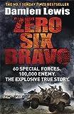 Zero Six Bravo: 60 Special Forces. 100,000 Enemy. The Explosive True Story