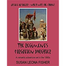 The Regiment's Forgotten Daughter: A romantic adventure set in the 1880s