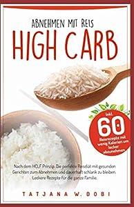 High Carb: Abnehmen mit Reis. Inkl. 60 Reisrezepte mit wenig Kalorien um...