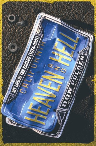 Heaven And Hell: My Life In The Eagles, 1974-2001 (English Edition)