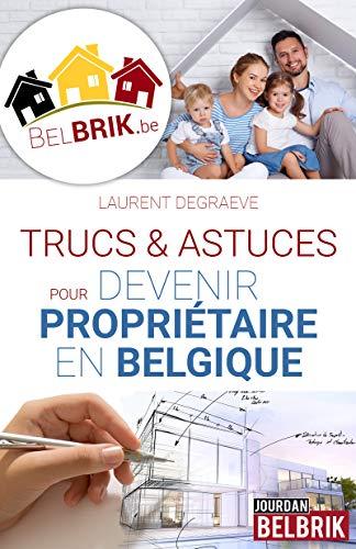 Trucs et astuces pour devenir propriétaire en Belgique