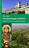 Glaubenswege: Umbrien: Pilgern im Land des heiligen Franziskus - Peter Fobes
