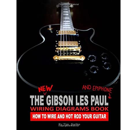 [DIAGRAM_4PO]  The New Gibson Les Paul And Epiphone Wiring Diagrams Book How To Wire And  Hot Rod Your Guitar: Amazon.co.uk: Swike, Tim: Books | Wiring Diagram For Epiphone Gibson Les Paul Special |  | Amazon.co.uk