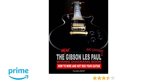 the new gibson les paul and epiphone wiring diagrams book how to the new gibson les paul and epiphone wiring diagrams book how to wire and hot rod your guitar amazon co uk tim swike books