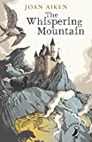 The Whispering Mountain (Prequel to the Wolves Chronicles series) (A Puffin Book) - Joan Aiken