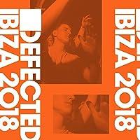 Defected Ibiza 2018 [Explicit]
