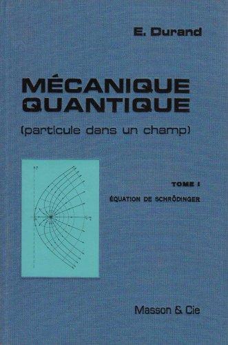 Mécanique quantique particule dans un Champ, tome 1 : Equation de Schrödinger