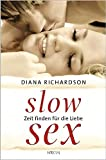 Slow Sex: Zeit finden für die Liebe - - Diana Richardson
