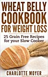 #7: WHEAT BELLY: SLOW COOKER: Cookbook of 25 Grain Free Recipes for Weight Loss (Weight Loss, Low Carb, Grain Free,Healthy)