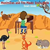 Maximilian and the Magic Story Book: Down Under (Pre-School Kids Picture Story Book Book 2)