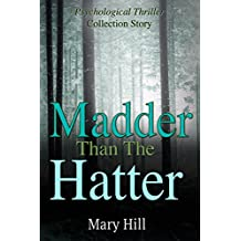 Psychological Thriller Collection: Madder than the Hatter: (A Psychological Thriller Full of Suspense SPECIAL STORY INCLUDED) (Psychological Thriller Suspense Romance Crime) (English Edition)