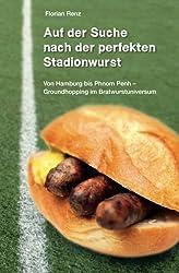 Auf der Suche nach der perfekten Stadionwurst: Von Hamburg bis Phnom Penh - Groundhopping im Bratwurstuniversum