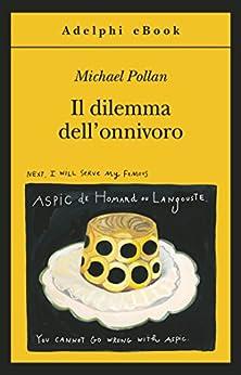 Il dilemma dell'onnivoro (Gli Adelphi Vol. 431) di [Pollan, Michael]