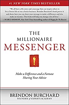 The Millionaire Messenger: Make a Difference and a Fortune Sharing Your Advice by [Burchard, Brendon]