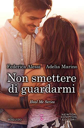Non smettere di guardarmi (Heal Me Series Vol. 2) di [Alessi, Federica, Marino, Adelia]