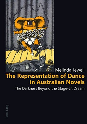 The Representation of Dance in Australian Novels: The Darkness Beyond the Stage-Lit Dream por Melinda Jewell