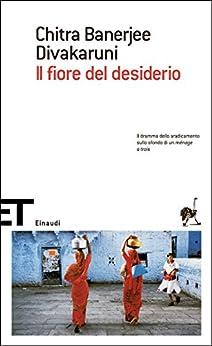 Il fiore del desiderio (Einaudi tascabili. Scrittori Vol. 1219) di [Divakaruni, Chitra Banerjee]