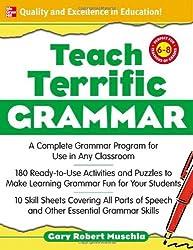 Teach Terrific Grammar, Grades 6-8: A Complete Grammar Program for Use in Any Classroom (Mcgraw-Hill Teacher Resources)