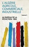 L'Algérie agricole, commerciale, industrielle Volume 3 - Best Reviews Guide