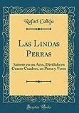Libros Descargar en linea Las Lindas Perras Sainete en un Acto Dividido en Cuatro Cuadros en Prosa y Verso Classic Reprint (PDF y EPUB) Espanol Gratis