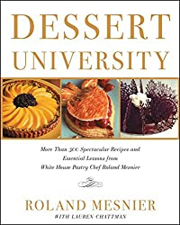 Dessert University: More Than 300 Spectacular Recipes and Essential Lessons from White House Pastry Chef Roland Mesnier (English Edition)