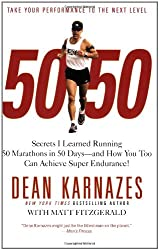 50/50: Secrets I Learned Running 50 Marathons in 50 Days -- and How You Too Can Achieve Super Endurance!